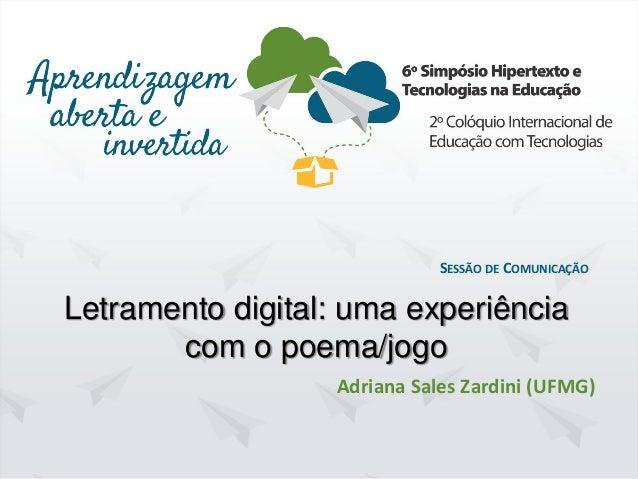 Hipertexto2015. UFPE.Recife/PE. Dezembro/2015 SESSÃO DE COMUNICAÇÃO Adriana Sales Zardini (UFMG) Letramento digital: uma e...