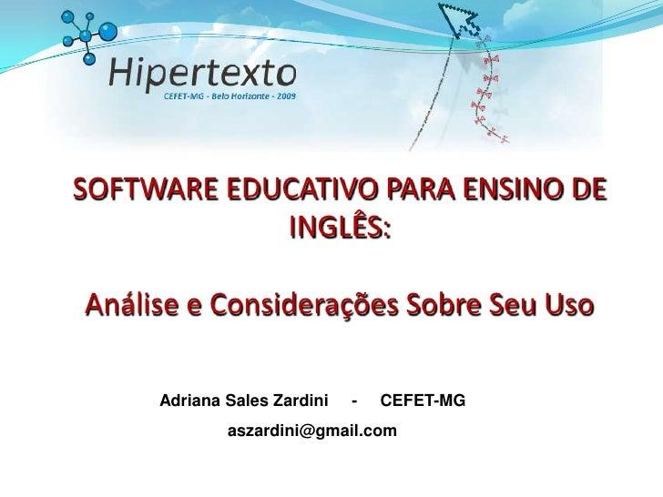 SOFTWARE EDUCATIVO PARA ENSINO DE INGLÊS: Análise e Considerações Sobre Seu Uso<br />Adriana Sales Zardini     -     CEFET...