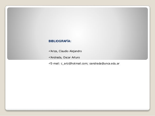 BIBLIOGRAFÍA: Ariza, Claudio Alejandro Andrada, Oscar Arturo E-mail: c_ariz@hotmail.com; oandrada@unca.edu.ar