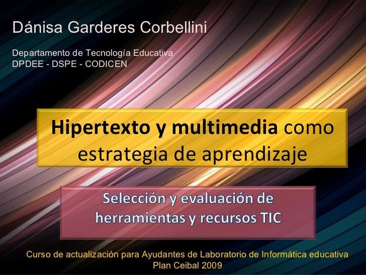 Dánisa Garderes CorbelliniDepartamento de Tecnología EducativaDPDEE - DSPE - CODICEN        Hipertexto y multimedia como  ...