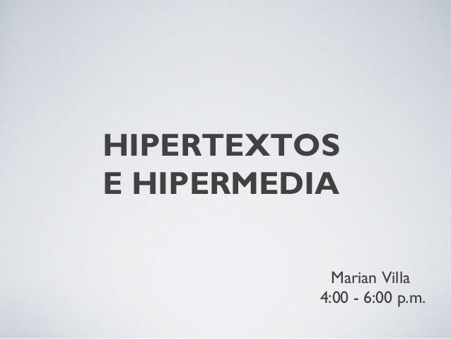 HIPERTEXTOSE HIPERMEDIA            Marian Villa          4:00 - 6:00 p.m.