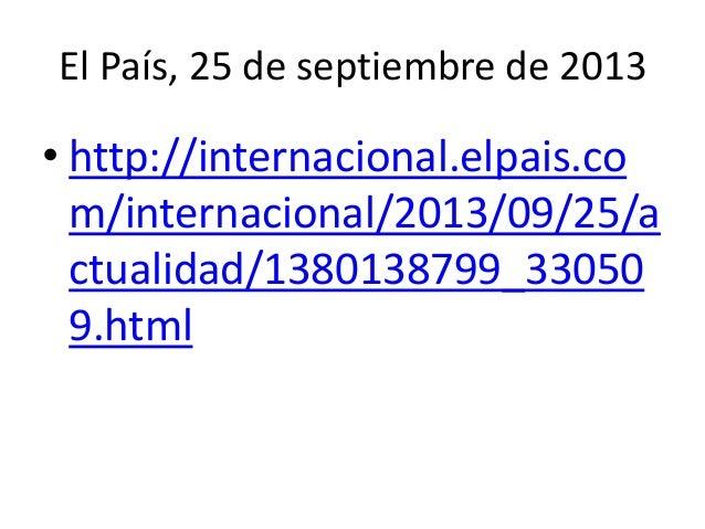 El País, 25 de septiembre de 2013 • http://internacional.elpais.co m/internacional/2013/09/25/a ctualidad/1380138799_33050...