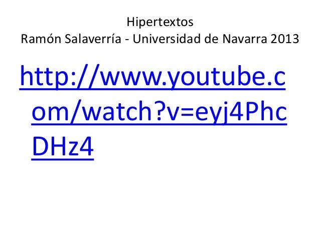 Hipertextos Ramón Salaverría - Universidad de Navarra 2013 http://www.youtube.c om/watch?v=eyj4Phc DHz4