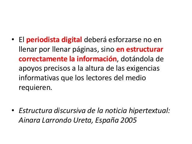 • El periodista digital deberá esforzarse no en llenar por llenar páginas, sino en estructurar correctamente la informació...