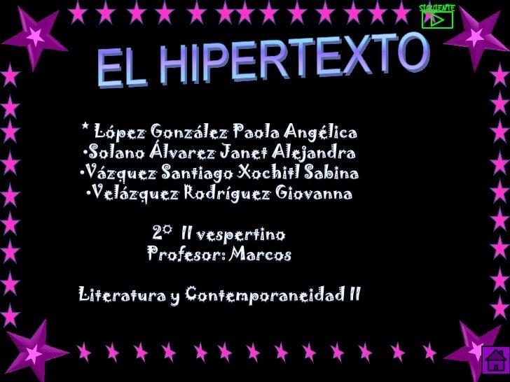SIGUIENTE<br />EL HIPERTEXTO<br />* López González Paola Angélica<br /><ul><li>Solano Álvarez Janet Alejandra