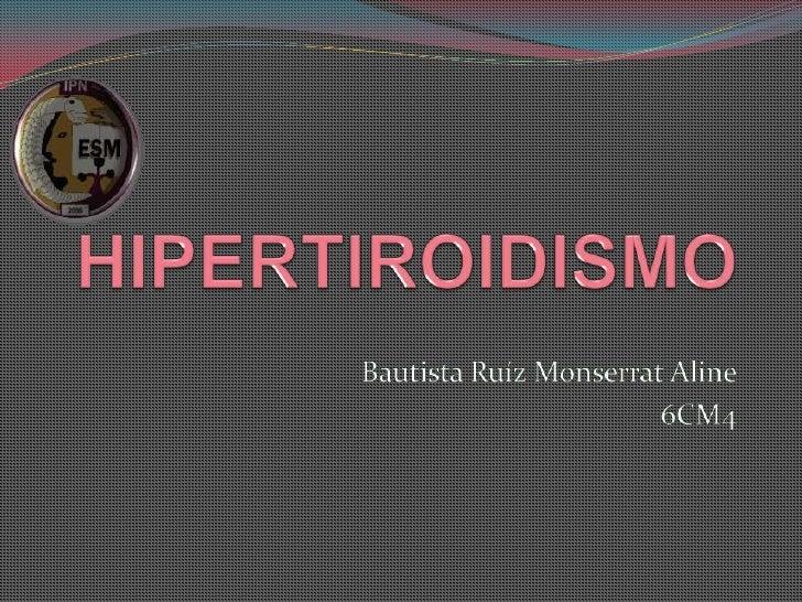 HIPERTIROIDISMO<br />Bautista Ruíz MonserratAline<br />6CM4<br />