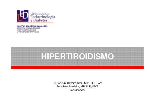 HIPERTIROIDISMOHelisane de Oliveira Lima, MR1 UED-HAMFrancisco Bandeira, MD, PhD, FACECoordenador