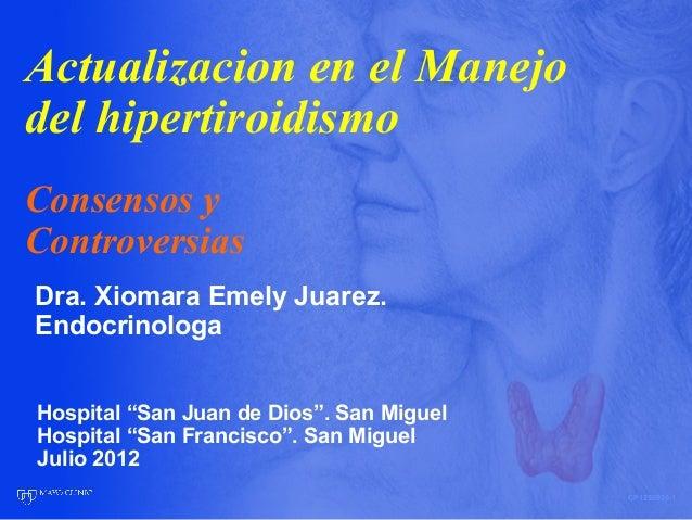 Actualizacion en el Manejo del hipertiroidismo Consensos y Controversias Dra. Xiomara Emely Juarez. Endocrinologa Hospital...