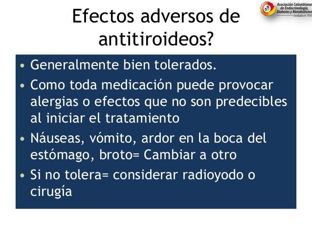 Efectos adversos de antitiroideos? • Generalmente bien tolerados. • Como toda medicación puede provocar alergias o efectos...