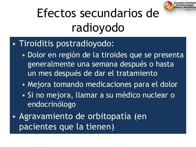 Efectos secundarios de radioyodo • Tiroiditis postradioyodo: • Dolor en región de la tiroides que se presenta generalmente...