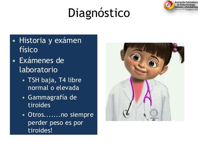 Diagnóstico • Historia y exámen físico • Exámenes de laboratorio • TSH baja, T4 libre normal o elevada • Gammagrafía de ti...