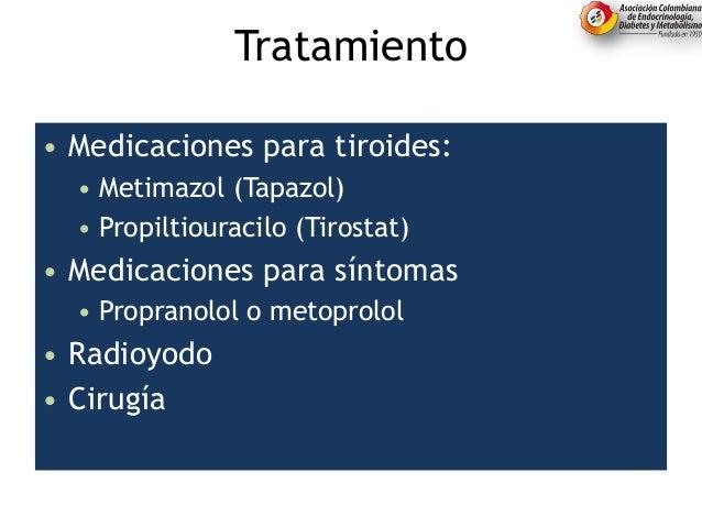 Tratamiento • Medicaciones para tiroides: • Metimazol (Tapazol) • Propiltiouracilo (Tirostat) • Medicaciones para síntomas...