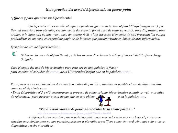 <ul><li>Guía practica del uso del hipervínculo en power point </li></ul><ul><li>¿Que es y para que sirve un hipervínculo? ...