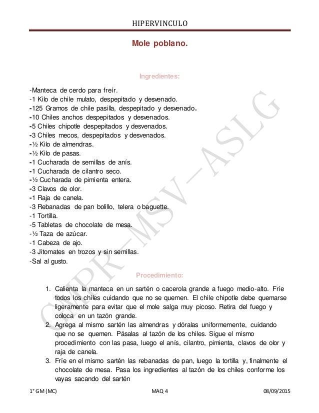 HIPERVINCULO 1° GM(MC) MAQ 4 08/09/2015 Mole poblano. Ingredientes: -Manteca de cerdo para freír. -1 Kilo de chile mulato,...