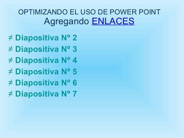 OPTIMIZANDO EL USO DE POWER POINT Agregando   ENLACES <ul><li>Diapositiva Nº 2 </li></ul><ul><li>Diapositiva Nº 3 </li></u...