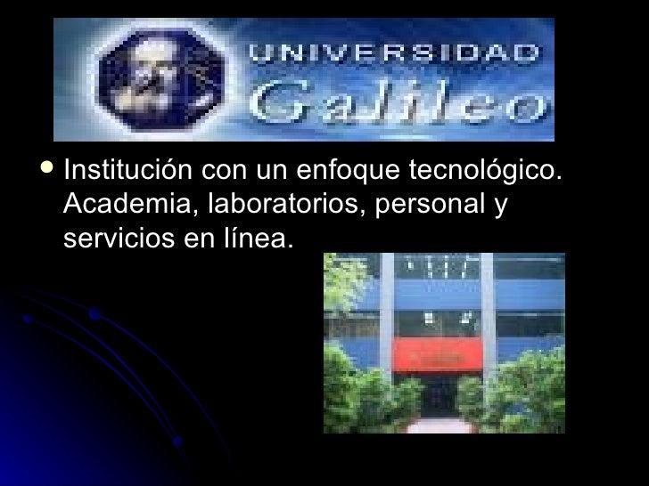 <ul><li>Institución con un enfoque tecnológico. Academia, laboratorios, personal y servicios en línea. </li></ul>