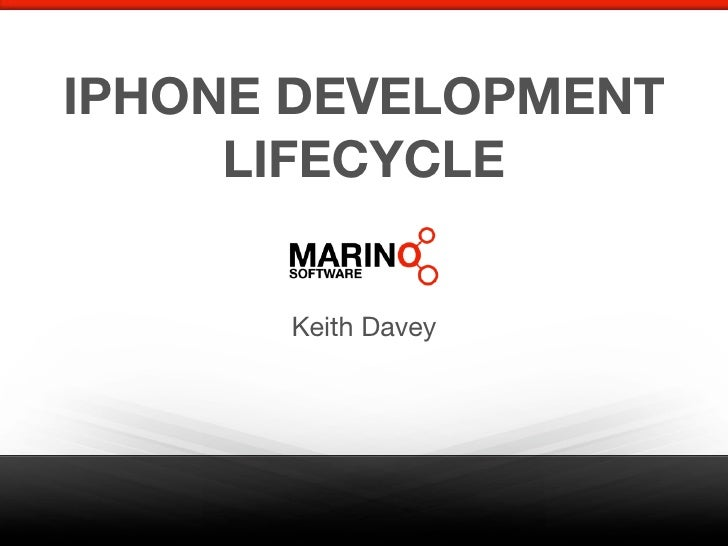 IPHONE DEVELOPMENT      LIFECYCLE         Keith Davey