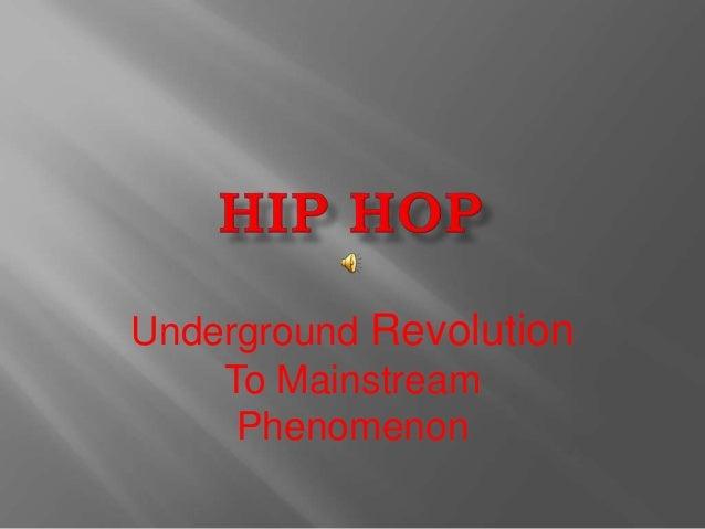 Underground Revolution To Mainstream Phenomenon