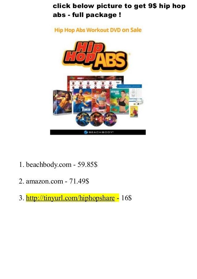 1. beachbody.com - 59.85$2. amazon.com - 71.49$3. http://tinyurl.com/hiphopshare - 16$click below picture to get 9$ hip ho...