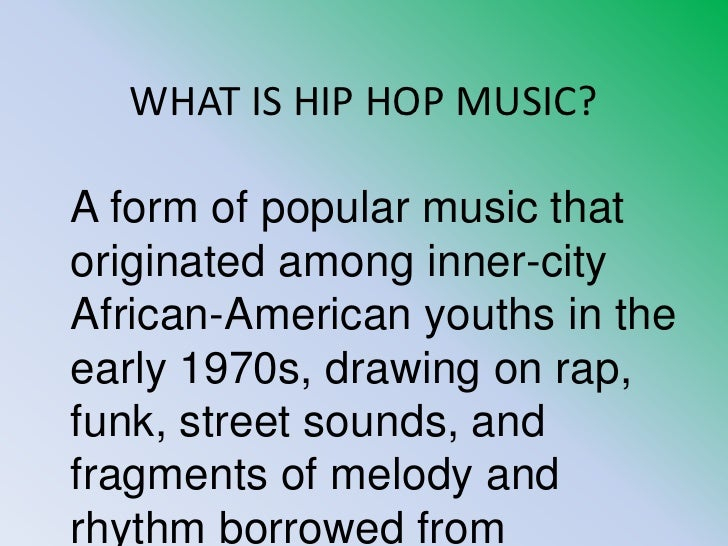 the early days of hip hop and the origin of rap music History of hip hop music producer j d  and create lyrical poetry over the spliced sounds to make what is the essential foundation of all hip hop and rap music today since these early days, hip hop has expanded crunk music, or crunk rap, is a style of hip hop that developed in the.