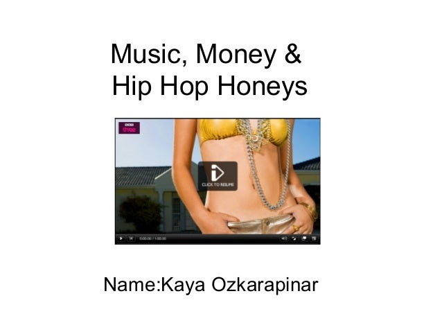 Music, Money & Hip Hop Honeys  Name:Kaya Ozkarapinar
