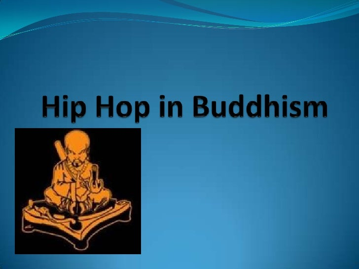 Hip Hop is a way toexpress yourselfmusically.Buddhism is a way toexpress yourselfspiritually.There is nothing strangeabout...