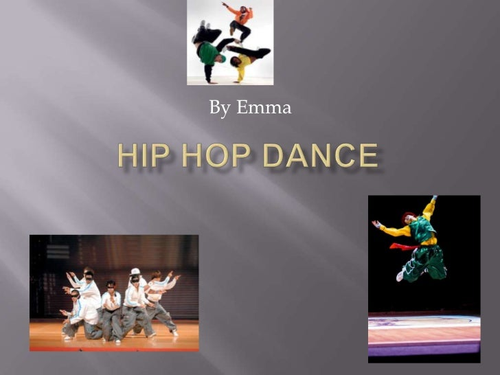 HIP HOP DANCE<br />By Emma<br />
