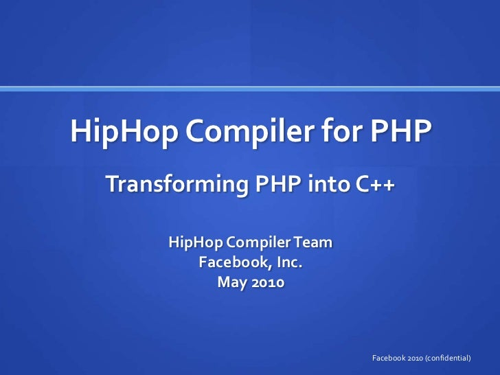 HipHop Compiler for PHP  Transforming PHP into C++       HipHop Compiler Team          Facebook, Inc.            May 2010 ...