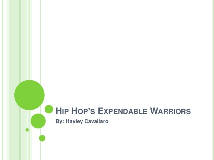 Hip Hop's Expendable Warriors<br />By: Hayley Cavallaro<br />