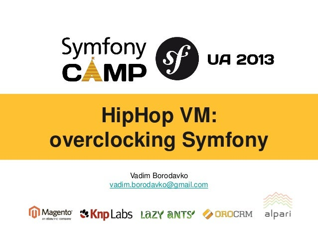 HipHop VM: overclocking Symfony Vadim Borodavko vadim.borodavko@gmail.com