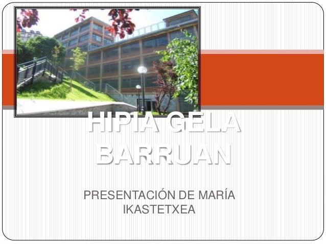 PRESENTACIÓN DE MARÍA IKASTETXEA HIPIA GELA BARRUAN