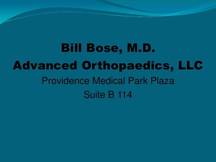 Bill Bose, M.D.<br />Advanced Orthopaedics, LLC<br />Providence Medical Park Plaza<br />Suite B 114<br />