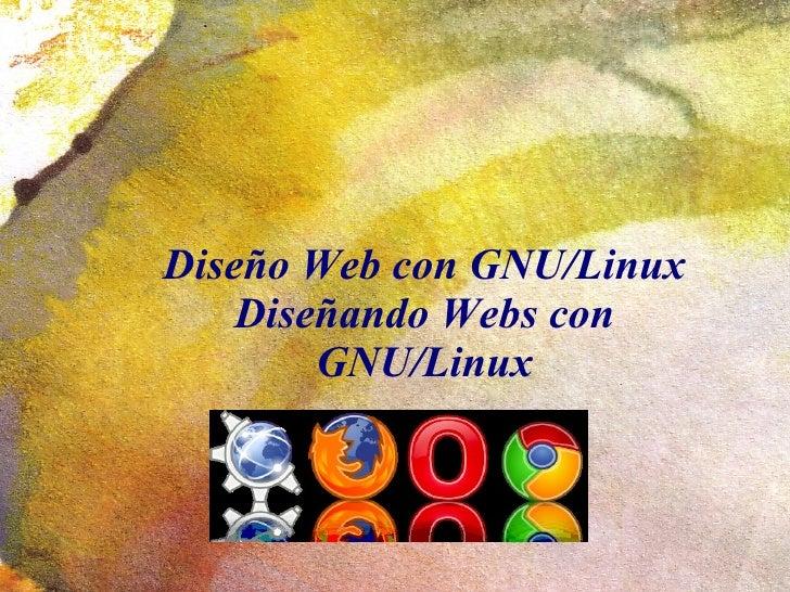 Diseño Web con GNU/Linux    Diseñando Webs con        GNU/Linux