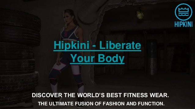82eb3d05044a2 Hipkini - Liberate Your Body DISCOVER THE WORLD'S BEST FITNESS WEAR. THE  ULTIMATE FUSION OF ...