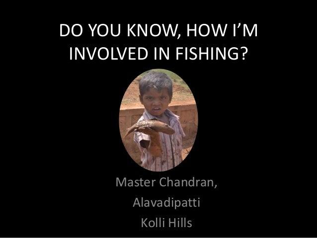 DO YOU KNOW, HOW I'M INVOLVED IN FISHING? Master Chandran, Alavadipatti Kolli Hills