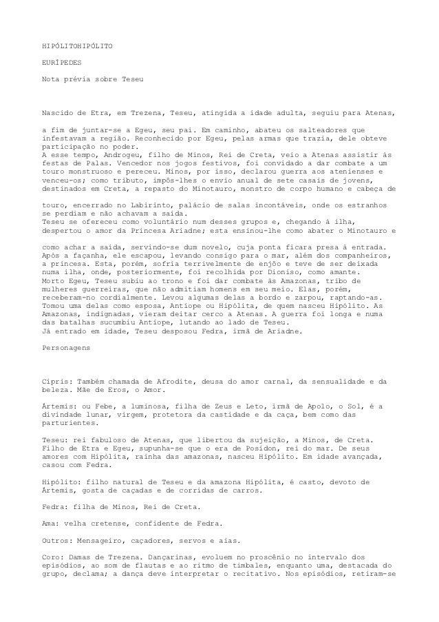 HIPÓLITOHIPÓLITOEURÍPEDESNota prévia sobre TeseuNascido de Etra, em Trezena, Teseu, atingida a idade adulta, seguiu para A...