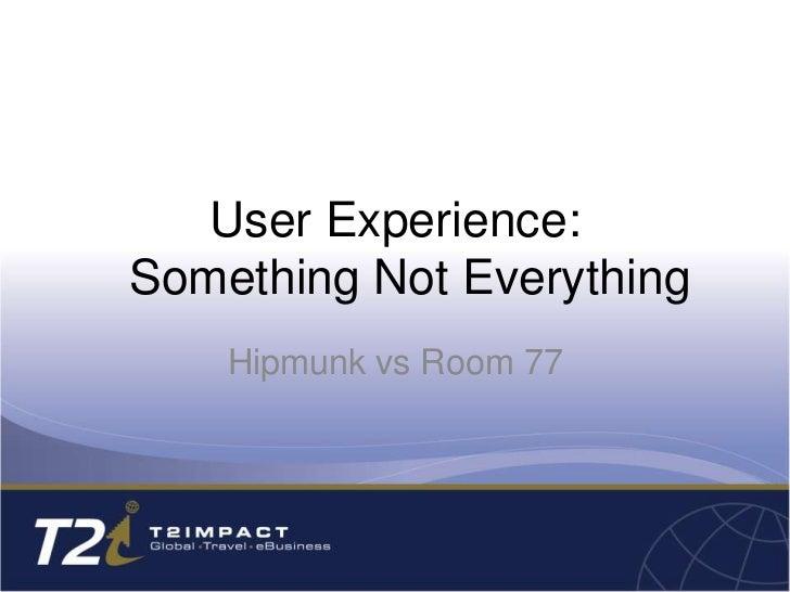 User Experience:Something Not Everything    Hipmunk vs Room 77