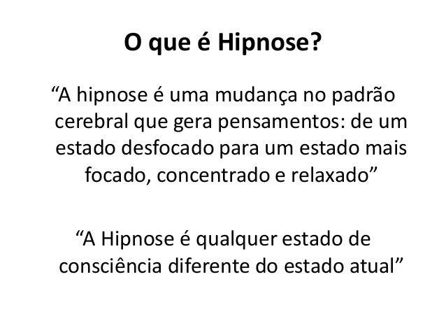 """O que é Hipnose?  """"A hipnose é uma mudança no padrão  cerebral que gera pensamentos: de um  estado desfocado para um estad..."""