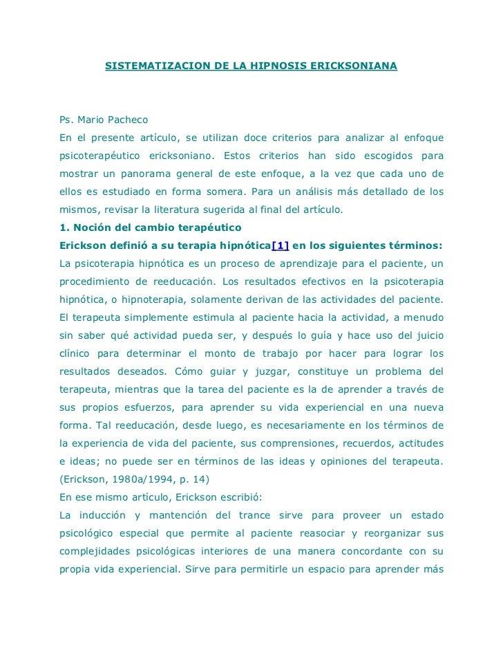SISTEMATIZACION DE LA HIPNOSIS ERICKSONIANAPs. Mario PachecoEn el presente artículo, se utilizan doce criterios para anali...