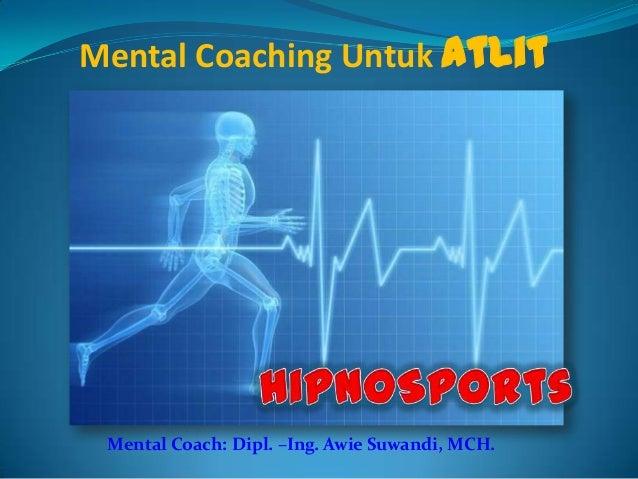 Mental Coaching Untuk Atlit  Mental Coach: Dipl. –Ing. Awie Suwandi, MCH.