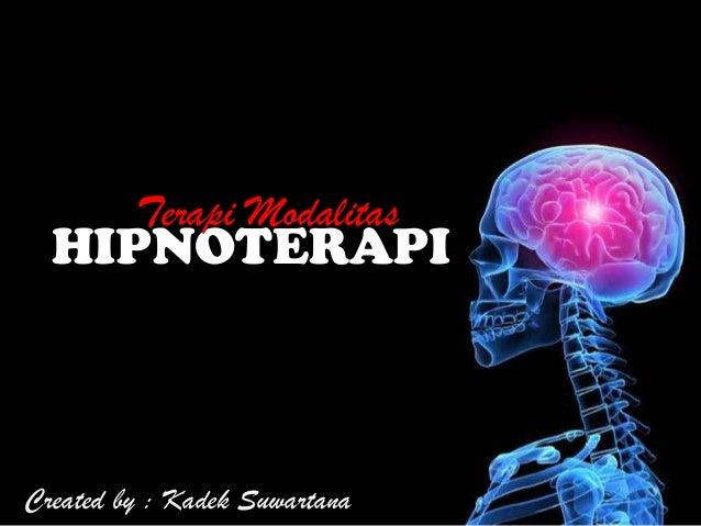 HIPNOTERAPI Created by : Kadek Suwartana Terapi Modalitas