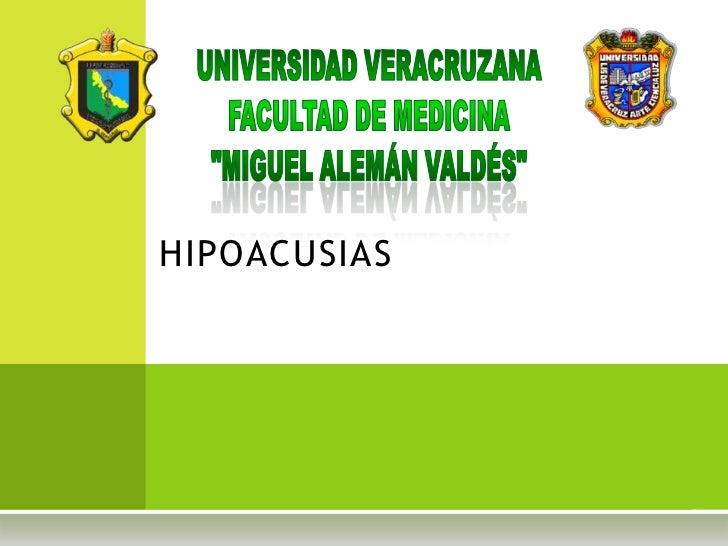 """UNIVERSIDAD VERACRUZANA<br />Facultad de Medicina<br />""""Miguel Alemán Valdés""""<br />HIPOACUSIAS<br />"""