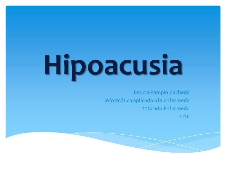 Hipoacusia                Leticia Pampín Cacheda    Informática aplicada a la enfermería                    2º Grado Enfer...