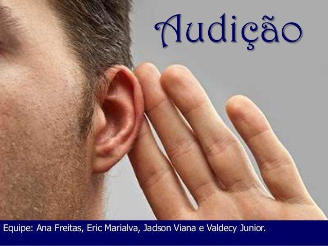 Audição  Equipe: Ana Freitas, Eric Marialva, Jadson Viana e Valdecy Junior.