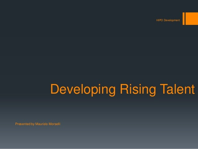 Developing Rising Talent HIPO Development Presented by Maurizio Morselli