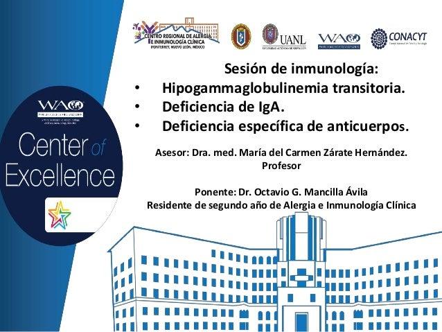 Sesión de inmunología: • Hipogammaglobulinemia transitoria. • Deficiencia de IgA. • Deficiencia específica de anticuerpos....