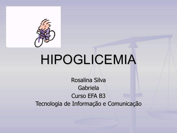HIPOGLICEMIA Rosalina Silva Gabriela Curso EFA B3 Tecnologia de Informação e Comunicação