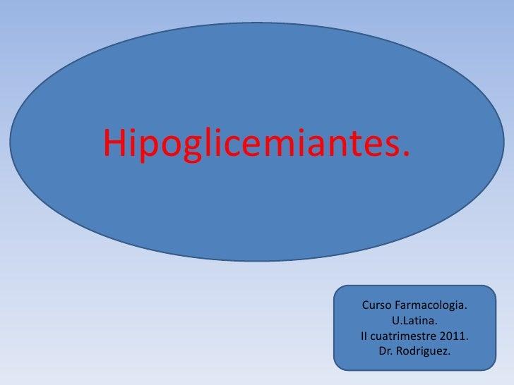 Hipoglicemiantes.              Curso Farmacologia.                     U.Latina.              II cuatrimestre 2011.       ...