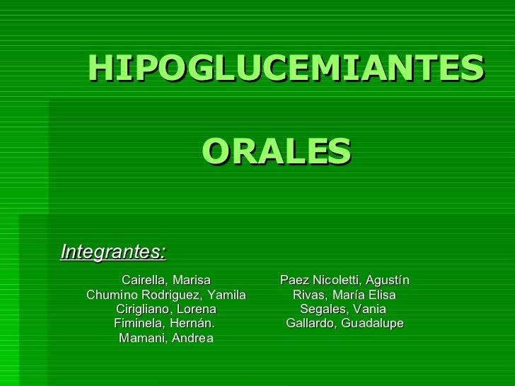 HIPOGLUCEMIANTES    ORALES Integrantes: Cairella, Marisa Chumino Rodriguez, Yamila Cirigliano, Lorena Fiminela, Hernán.  M...