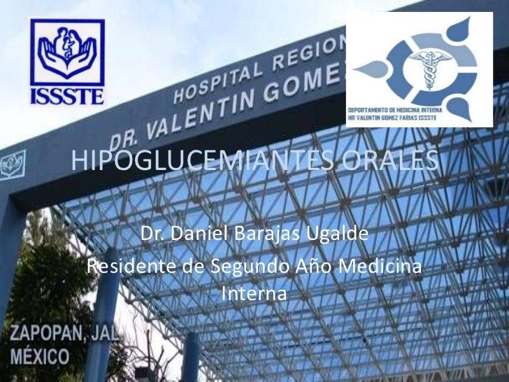 HIPOGLUCEMIANTES ORALES      Dr. Daniel Barajas Ugalde Residente de Segundo Año Medicina               Interna